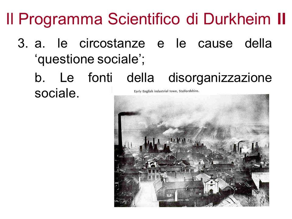 Il Programma Scientifico di Durkheim II 3. a. le circostanze e le cause della questione sociale; b. Le fonti della disorganizzazione sociale.