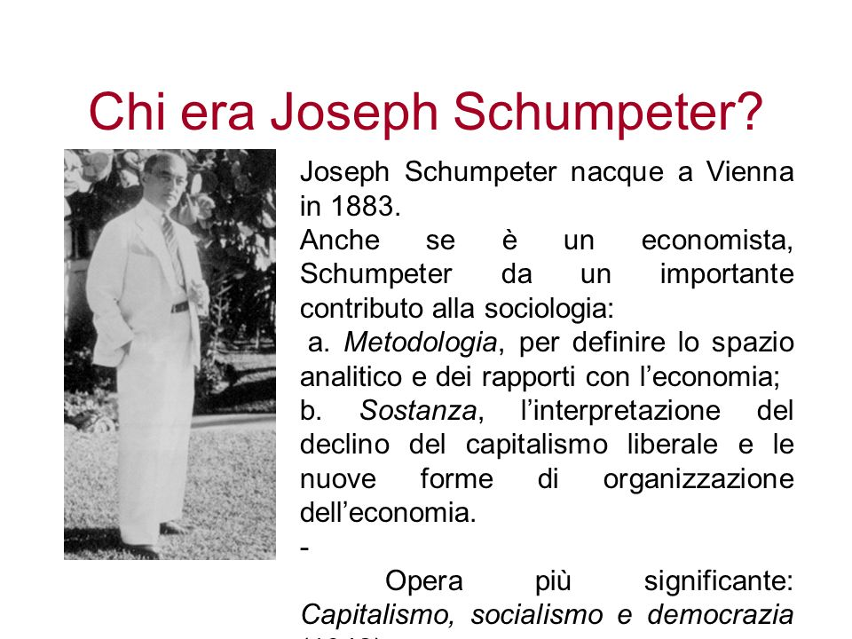 Chi era Joseph Schumpeter? Joseph Schumpeter nacque a Vienna in 1883. Anche se è un economista, Schumpeter da un importante contributo alla sociologia