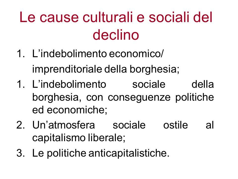 Le cause culturali e sociali del declino 1.Lindebolimento economico/ imprenditoriale della borghesia; 1.Lindebolimento sociale della borghesia, con co