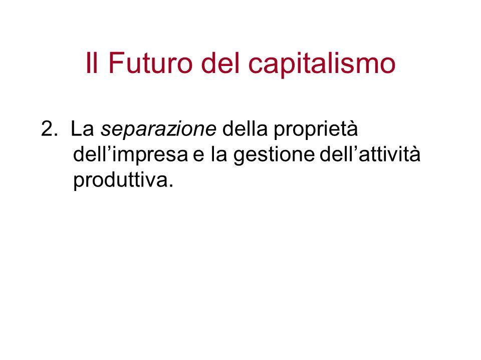 Il Futuro del capitalismo 2. La separazione della proprietà dellimpresa e la gestione dellattività produttiva.
