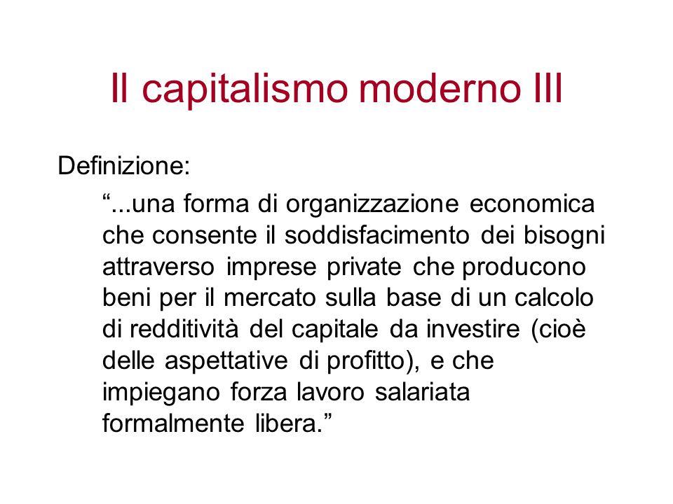 Il capitalismo moderno III Definizione:...una forma di organizzazione economica che consente il soddisfacimento dei bisogni attraverso imprese private