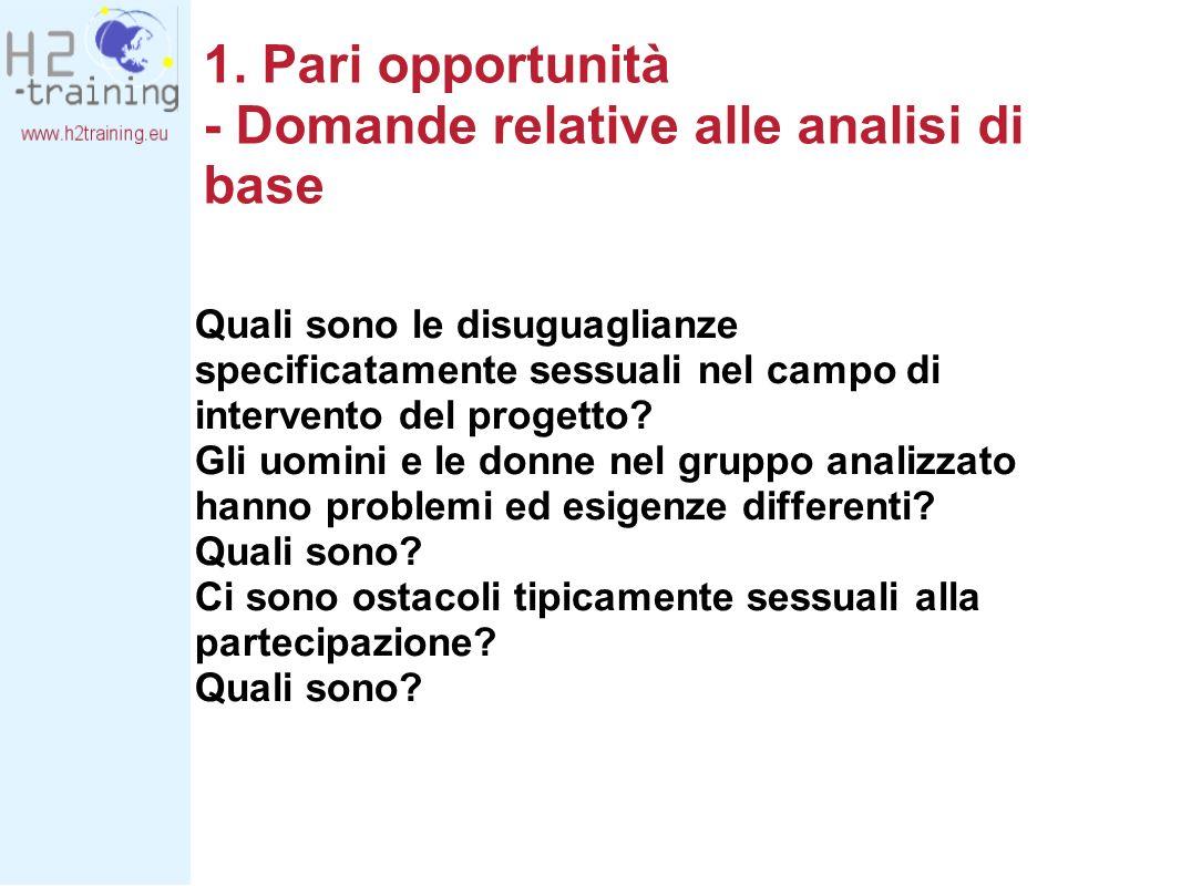 1. Pari opportunità - Domande relative alle analisi di base Quali sono le disuguaglianze specificatamente sessuali nel campo di intervento del progett