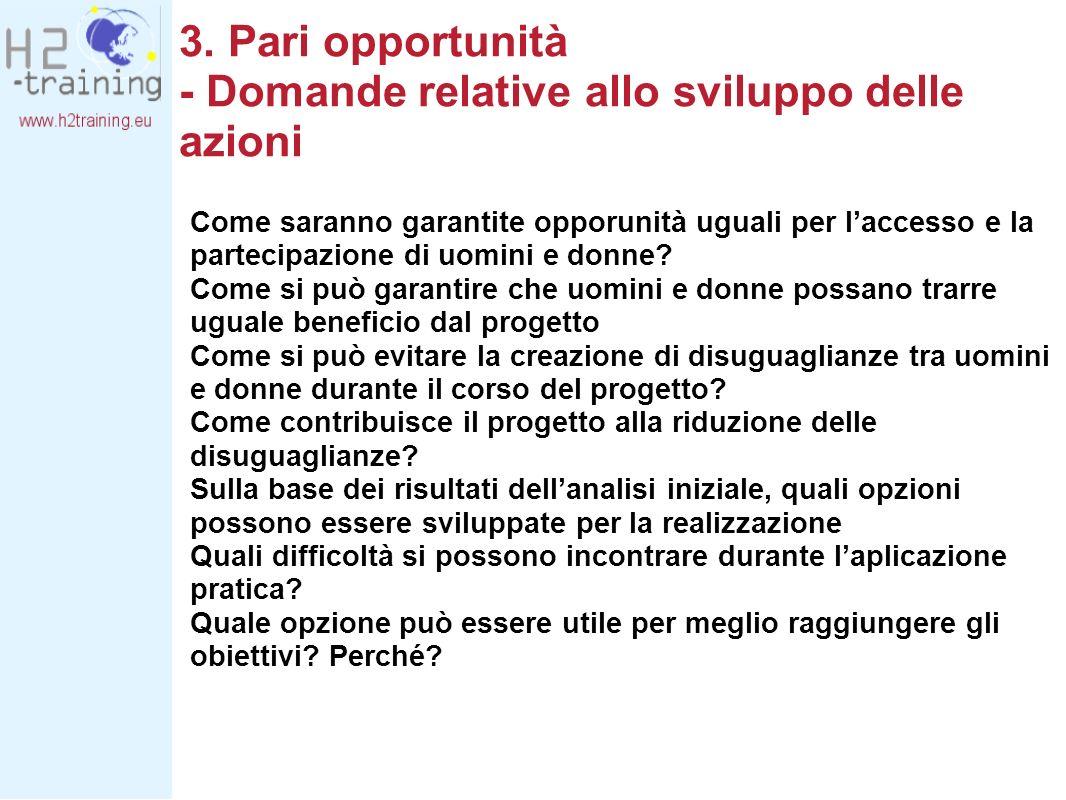 3. Pari opportunità - Domande relative allo sviluppo delle azioni Come saranno garantite opporunità uguali per laccesso e la partecipazione di uomini