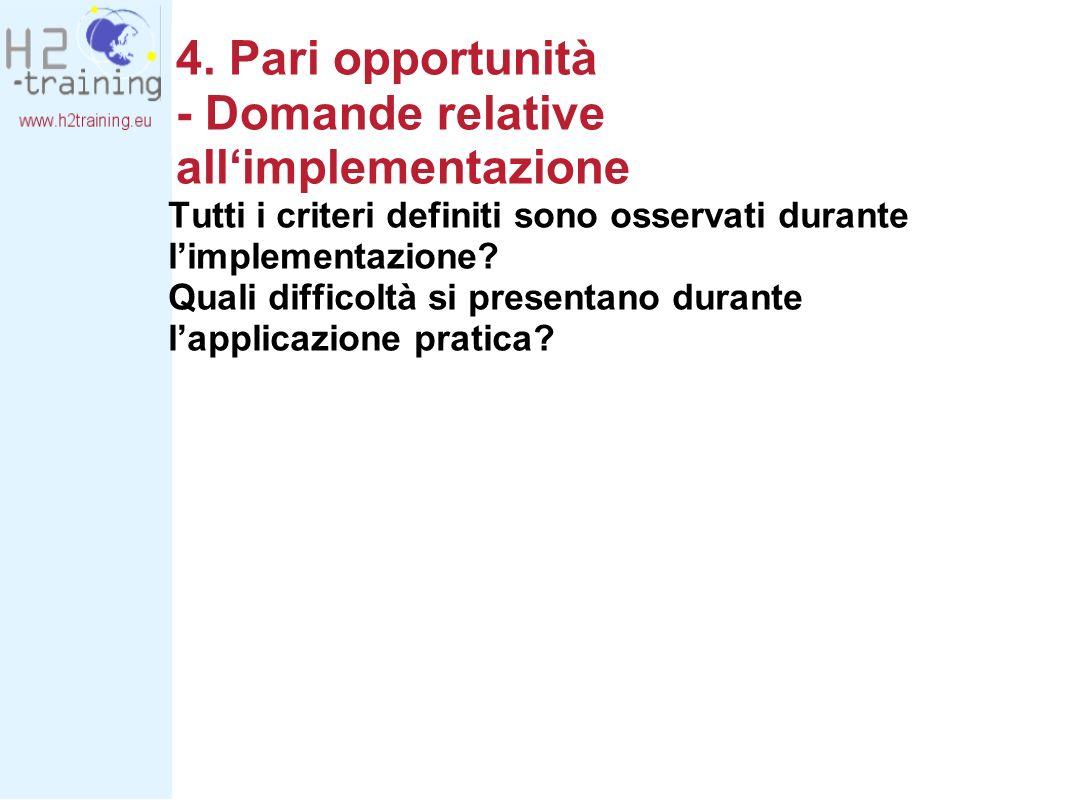 4. Pari opportunità - Domande relative allimplementazione Tutti i criteri definiti sono osservati durante limplementazione? Quali difficoltà si presen