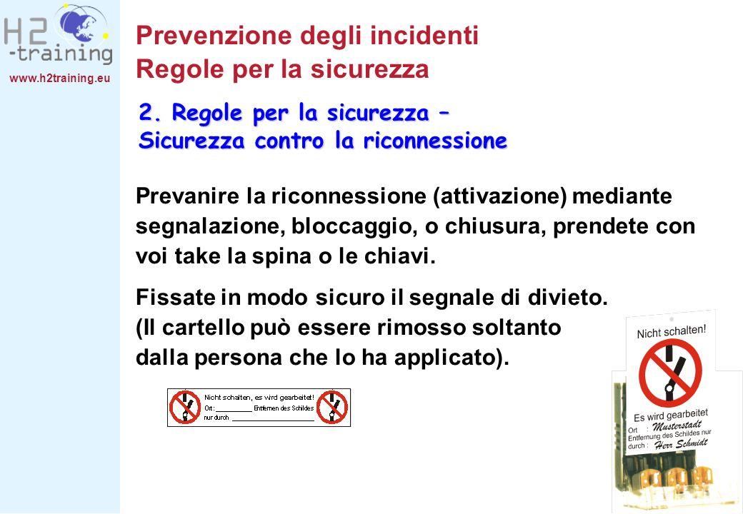 Prevenzione degli incidenti Regole per la sicurezza Prevanire la riconnessione (attivazione) mediante segnalazione, bloccaggio, o chiusura, prendete c