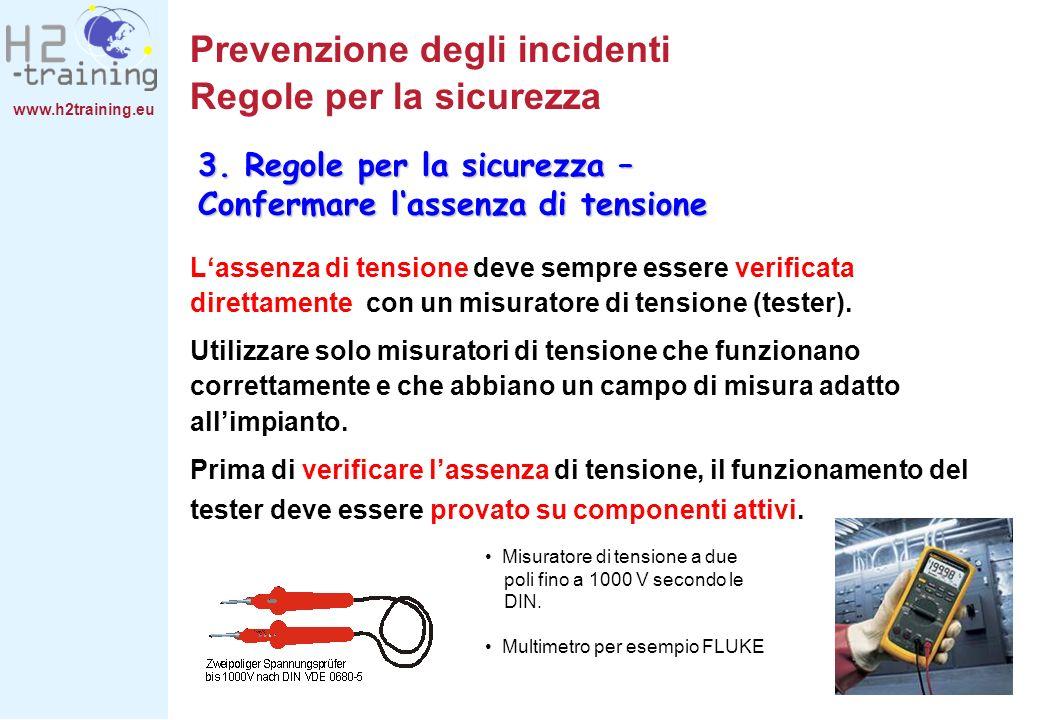www.h2training.eu Prevenzione degli incidenti Regole per la sicurezza Lassenza di tensione deve sempre essere verificata direttamente con un misurator