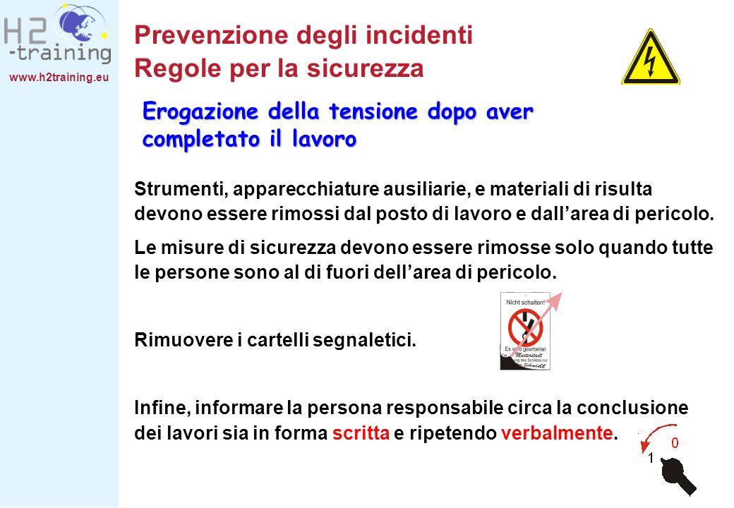 www.h2training.eu Prevenzione degli incidenti Regole per la sicurezza Strumenti, apparecchiature ausiliarie, e materiali di risulta devono essere rimo