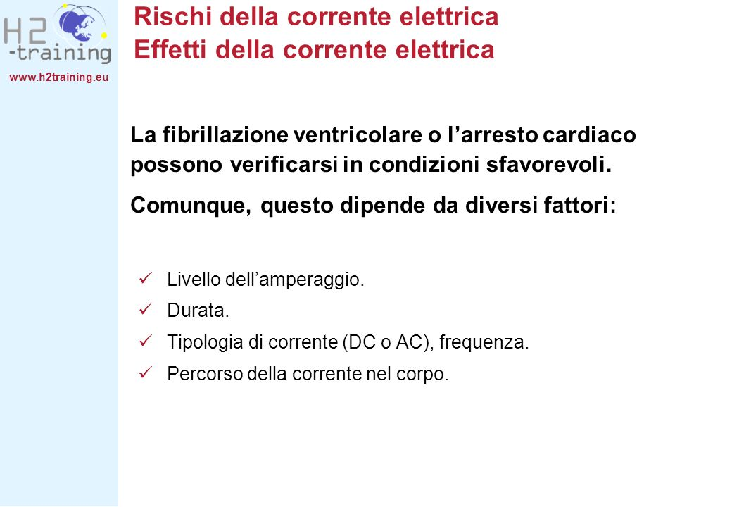www.h2training.eu La fibrillazione ventricolare o larresto cardiaco possono verificarsi in condizioni sfavorevoli. Comunque, questo dipende da diversi