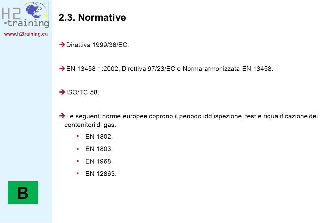 www.h2training.eu 2.3. Normative Direttiva 1999/36/EC. EN 13458-1:2002, Direttiva 97/23/EC e Norma armonizzata EN 13458. ISO/TC 58. Le seguenti norme