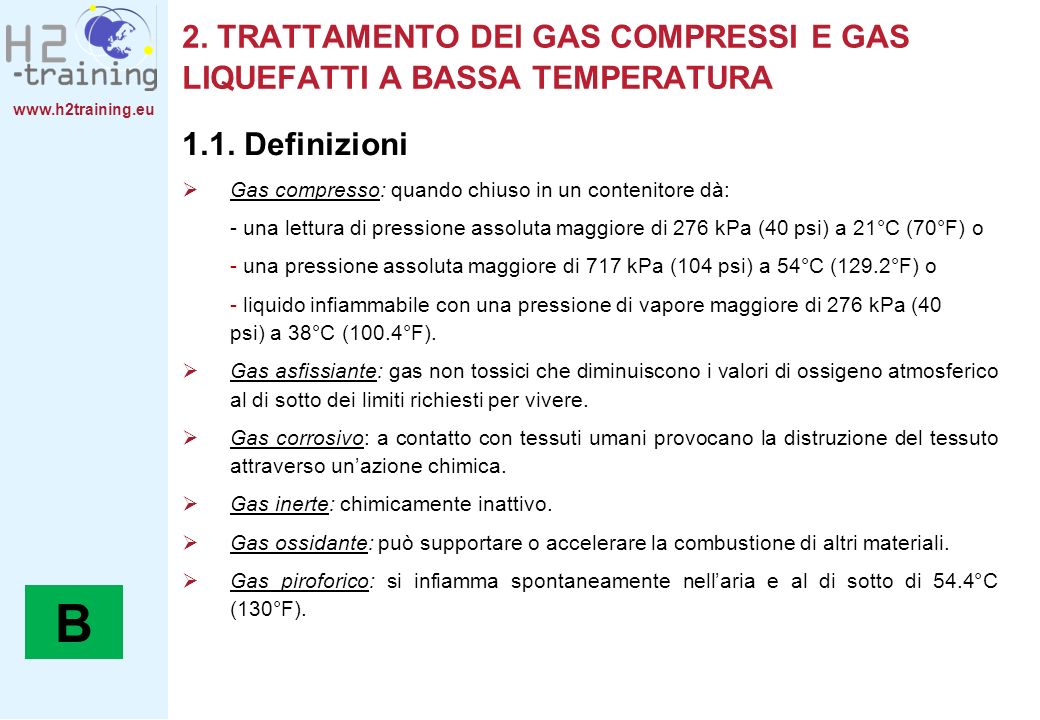 www.h2training.eu Gas infiammabile: sostanza che rispetta la definizione di un gas compresso che: -è infiammabile in una miscela del 13% or meno (di volume) con aria, o -ha un range infiammabile con aria maggiore del 12%, a temperatura atmosferica e pressione, indipendentemente dal limite più basso.
