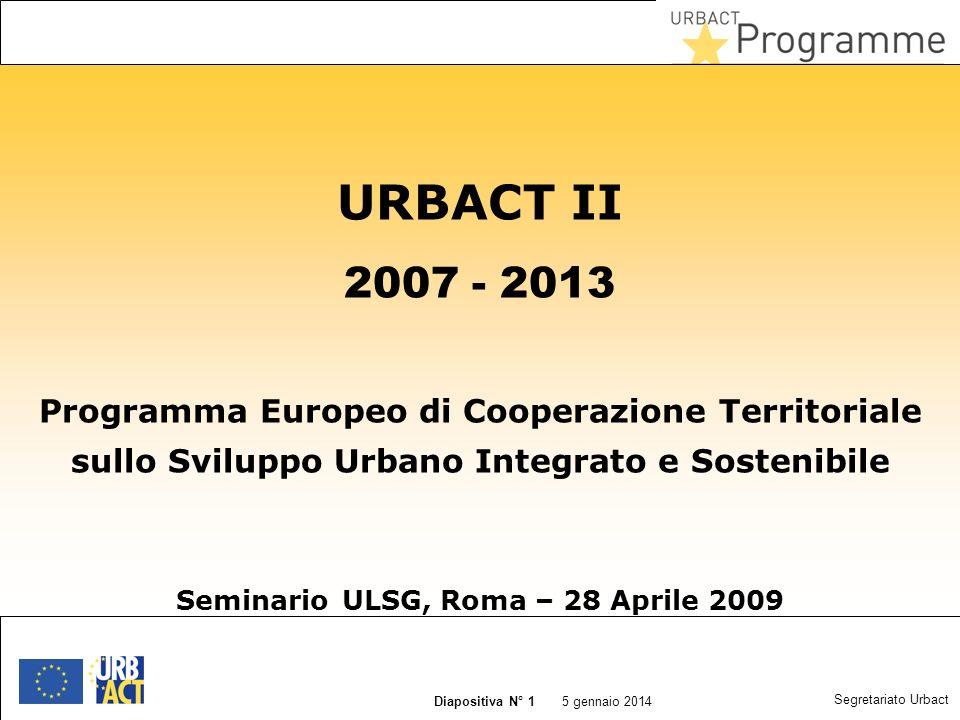 5 janvier 2014 Slide N° 1 5 gennaio 2014 Diapositiva N° 1 Segretariato Urbact URBACT II 2007 - 2013 Programma Europeo di Cooperazione Territoriale sullo Sviluppo Urbano Integrato e Sostenibile Seminario ULSG, Roma – 28 Aprile 2009
