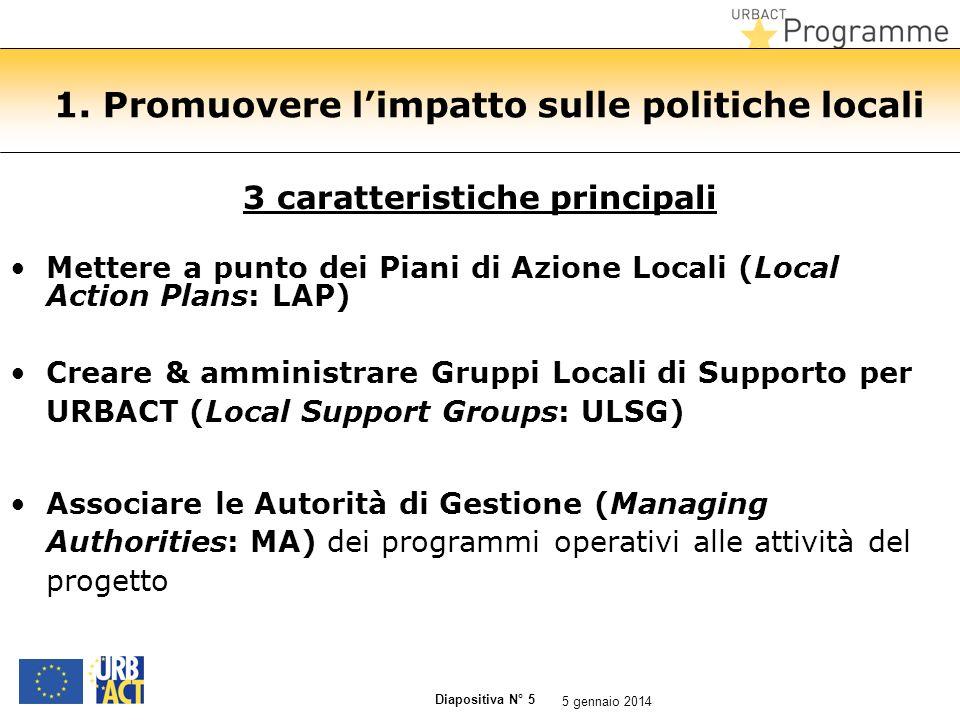 Diapositiva N° 5 1. Promuovere limpatto sulle politiche locali 3 caratteristiche principali Mettere a punto dei Piani di Azione Locali (Local Action P