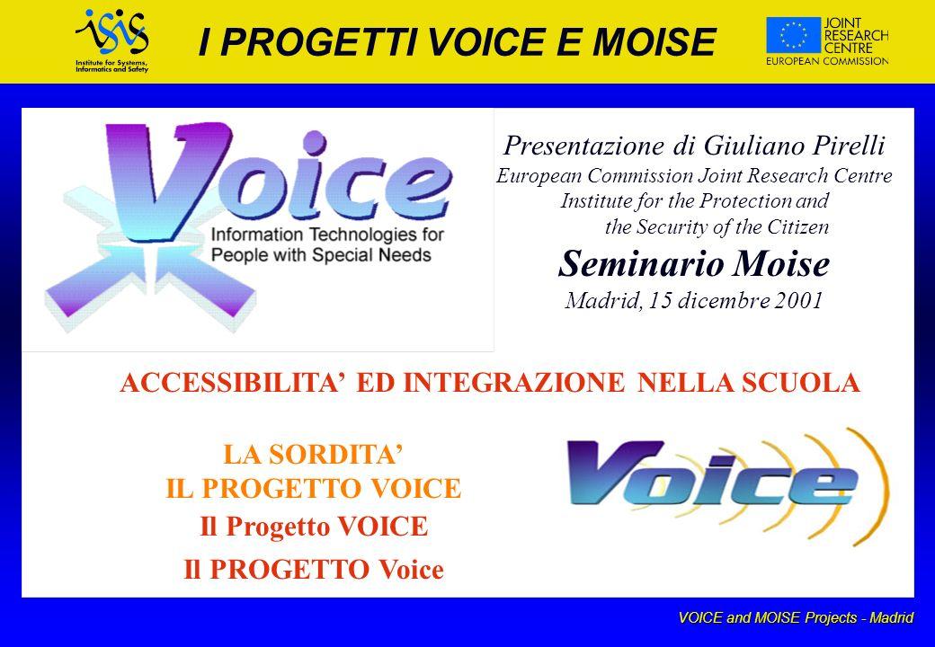 VOICE and MOISE Projects - Madrid Principio di base Promuovere luso dei sistemi di riconoscimento vocale per la sordità.