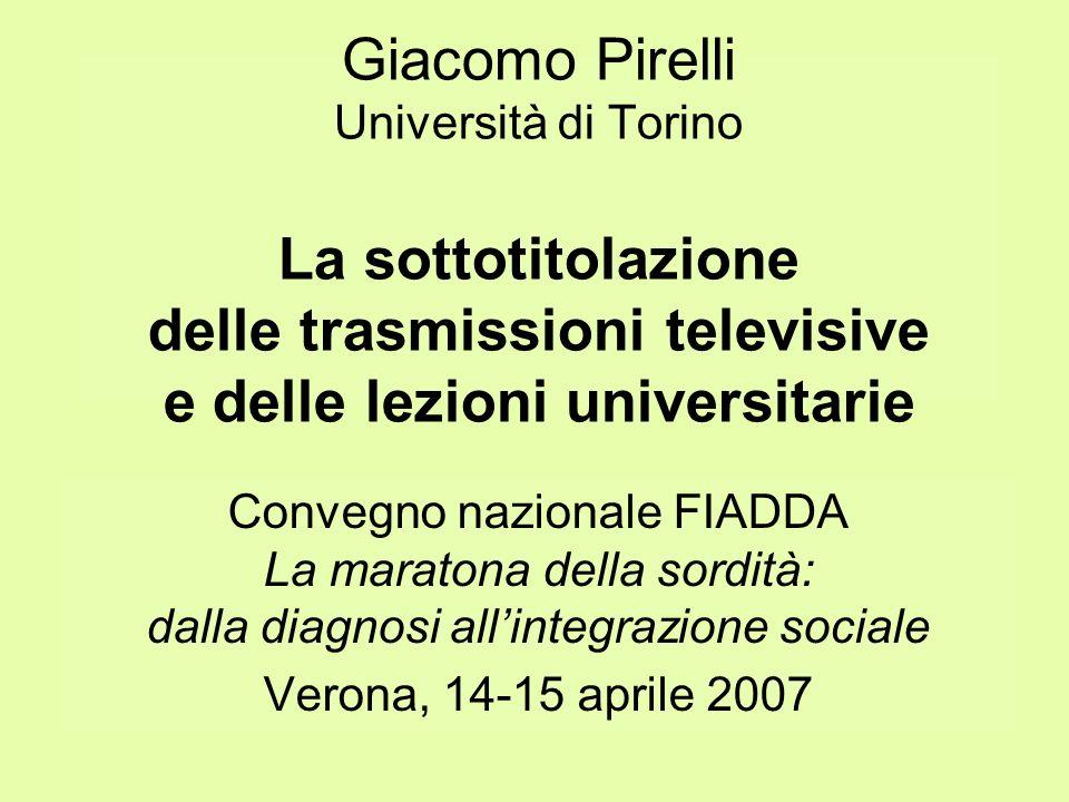 Giacomo Pirelli Università di Torino La sottotitolazione delle trasmissioni televisive e delle lezioni universitarie Convegno nazionale FIADDA La mara