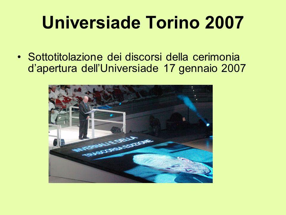 Universiade Torino 2007 Sottotitolazione dei discorsi della cerimonia dapertura dellUniversiade 17 gennaio 2007