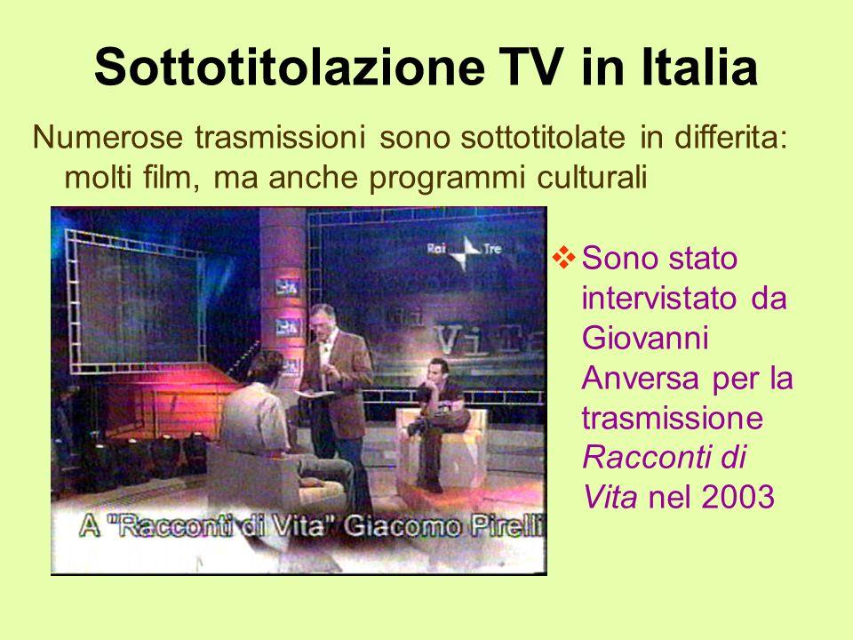 Sottotitolazione TV in Italia Sono stato intervistato da Giovanni Anversa per la trasmissione Racconti di Vita nel 2003 Numerose trasmissioni sono sot