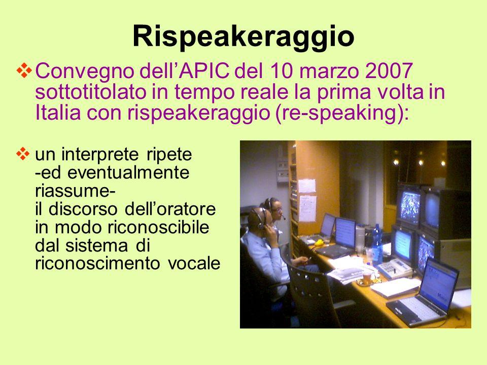 Rispeakeraggio Convegno dellAPIC del 10 marzo 2007 sottotitolato in tempo reale la prima volta in Italia con rispeakeraggio (re-speaking): un interpre