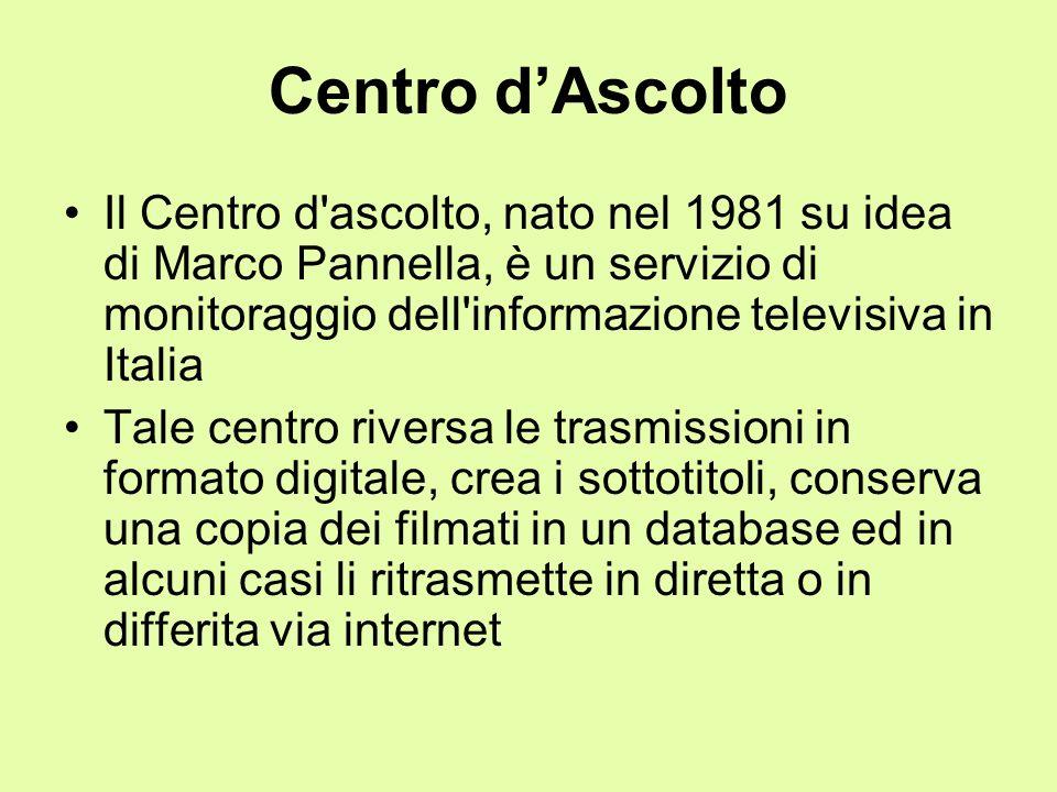 Centro dAscolto Il Centro d'ascolto, nato nel 1981 su idea di Marco Pannella, è un servizio di monitoraggio dell'informazione televisiva in Italia Tal