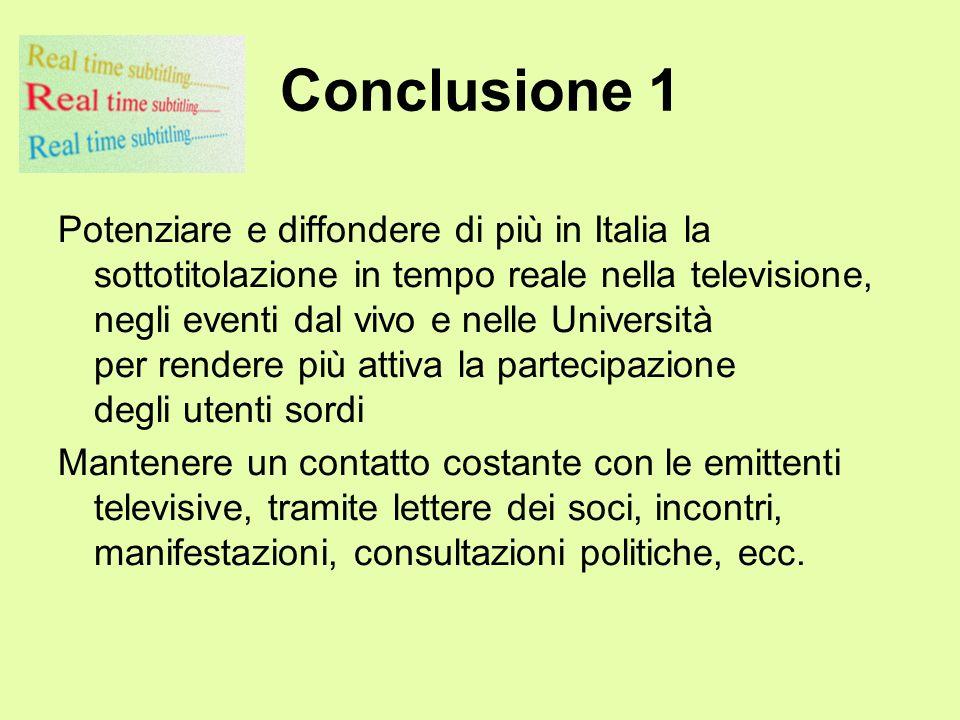 Conclusione 1 Potenziare e diffondere di più in Italia la sottotitolazione in tempo reale nella televisione, negli eventi dal vivo e nelle Università