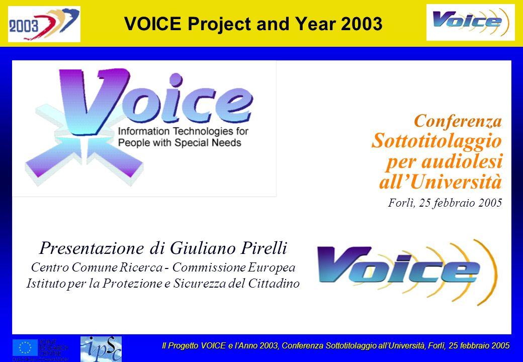 Il Progetto VOICE e lAnno 2003, Conferenza Sottotitolaggio allUniversità, Forlì, 25 febbraio 2005 VOICE Project and Year 2003 Presentazione di Giulian