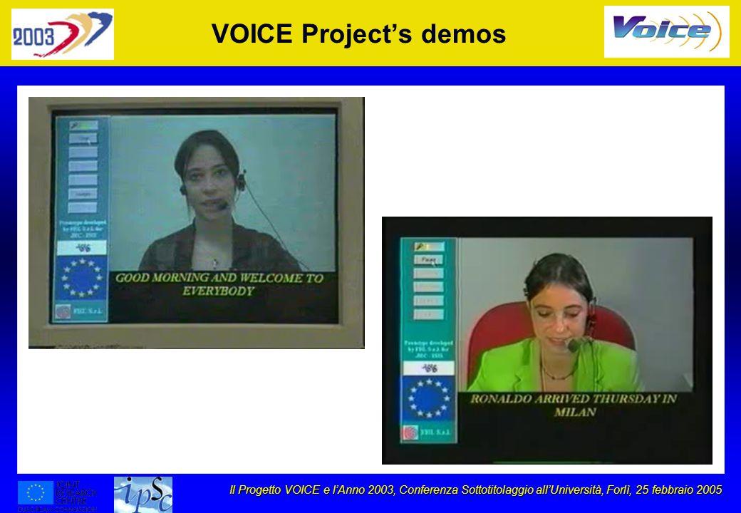 Il Progetto VOICE e lAnno 2003, Conferenza Sottotitolaggio allUniversità, Forlì, 25 febbraio 2005 VOICE Projects demos