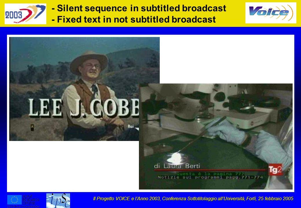 Il Progetto VOICE e lAnno 2003, Conferenza Sottotitolaggio allUniversità, Forlì, 25 febbraio 2005 - Silent sequence in subtitled broadcast - Fixed text in not subtitled broadcast