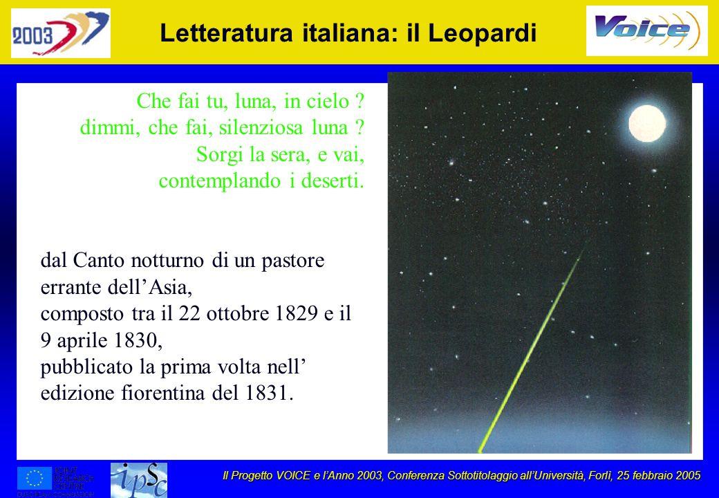 Il Progetto VOICE e lAnno 2003, Conferenza Sottotitolaggio allUniversità, Forlì, 25 febbraio 2005 Letteratura italiana: il Leopardi Che fai tu, luna,