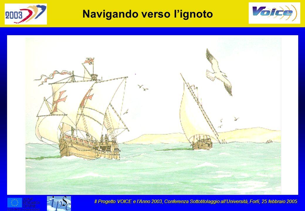 Il Progetto VOICE e lAnno 2003, Conferenza Sottotitolaggio allUniversità, Forlì, 25 febbraio 2005 Navigando verso lignoto