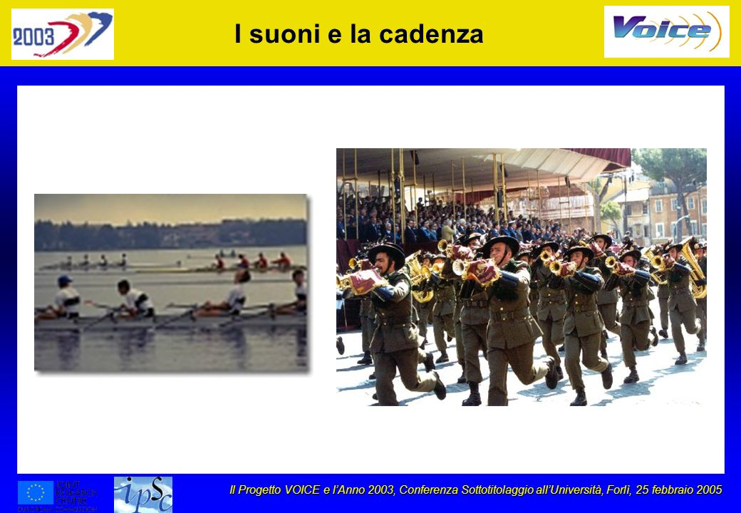 Il Progetto VOICE e lAnno 2003, Conferenza Sottotitolaggio allUniversità, Forlì, 25 febbraio 2005 Subtitling Helping European citizens overcoming languages gap u u Dubbing in other languages l l very expensive and long delay (copyright: voice in the film) u u Subtitling in the original language: l l simple, quick, un-expensive, (rights, ?copyright: added text) (+ language training) for all users, seeing subtitles, even in the original language, helps understanding; for the hearing impaired users, this is the only means of understanding Subtitling is one of the most powerful learning and training tools of any language: by reinforcing what is being learnt by hearing, enriching the vocabulary, in context