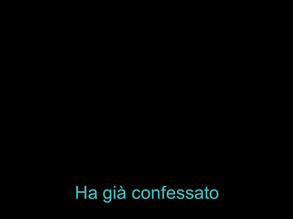 Ha già confessato