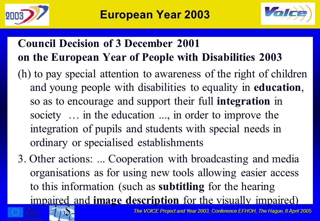 The VOICE Project and Year 2003, Conference EFHOH, The Hague, 8 April 2005 DisAbilità = Differenti Abilità I disabili sono disAbili, cioè diversamente Abili, ostacolati nel dimostrare le loro Abilità.