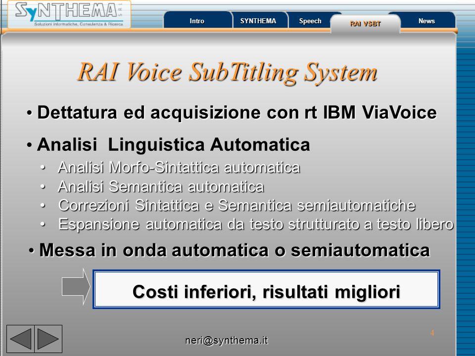 4 Intro SYNTHEMA Speech RAI VSBT RAI VSBT News RAI Voice SubTitling System Costi inferiori, risultati migliori Dettatura ed acquisizione con rt IBM Vi