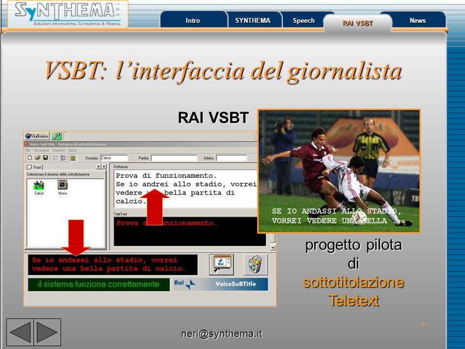 7 Intro SYNTHEMA Speech RAI VSBT RAI VSBT News VSBT: linterfaccia del giornalista progetto pilota disottotitolazioneTeletext RAI VSBT neri@synthema.it