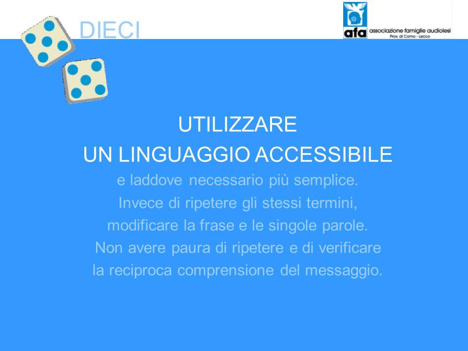 UTILIZZARE UN LINGUAGGIO ACCESSIBILE e laddove necessario più semplice. Invece di ripetere gli stessi termini, modificare la frase e le singole parole