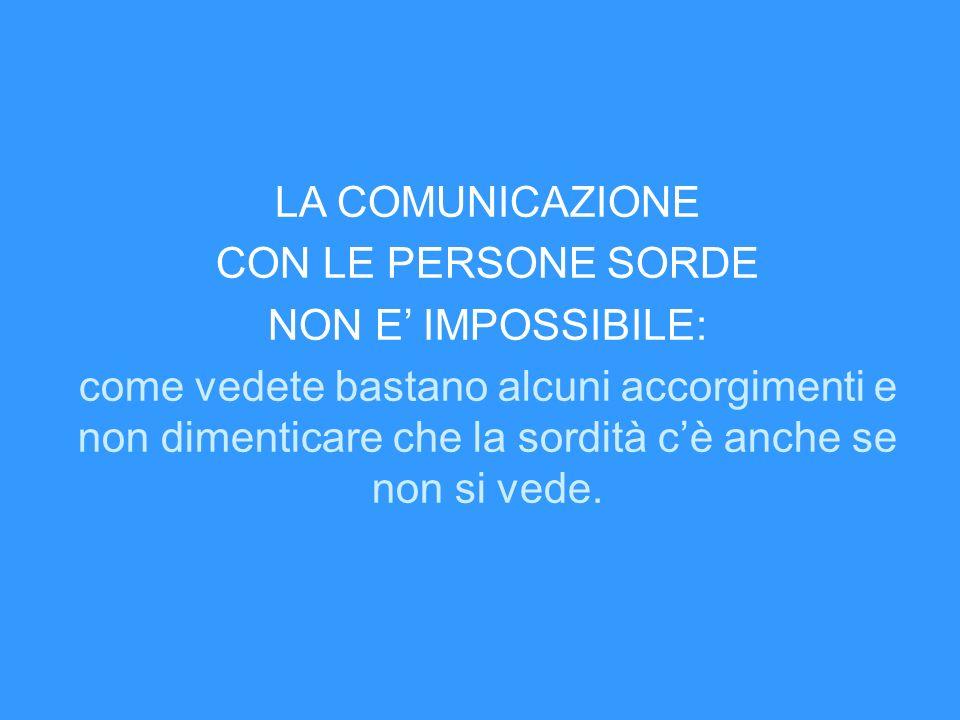 LA COMUNICAZIONE CON LE PERSONE SORDE NON E IMPOSSIBILE: come vedete bastano alcuni accorgimenti e non dimenticare che la sordità cè anche se non si v