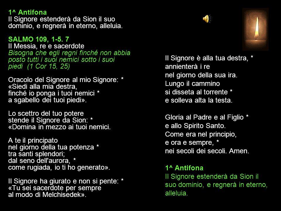 1^ Antifona Il Signore estenderà da Sion il suo dominio, e regnerà in eterno, alleluia.