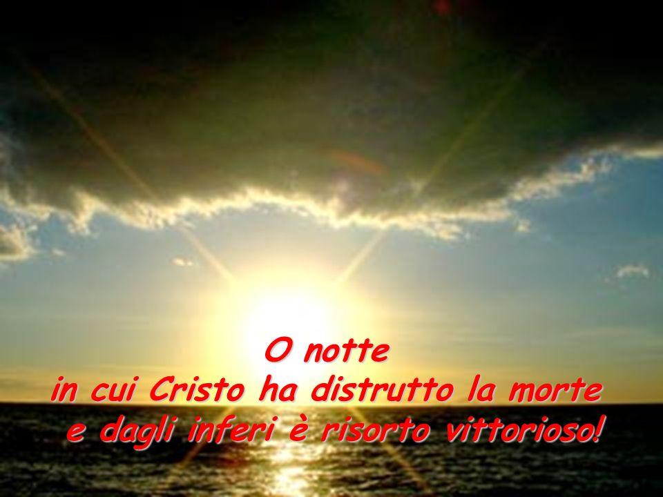 O notte in cui Cristo ha distrutto la morte e dagli inferi è risorto vittorioso!