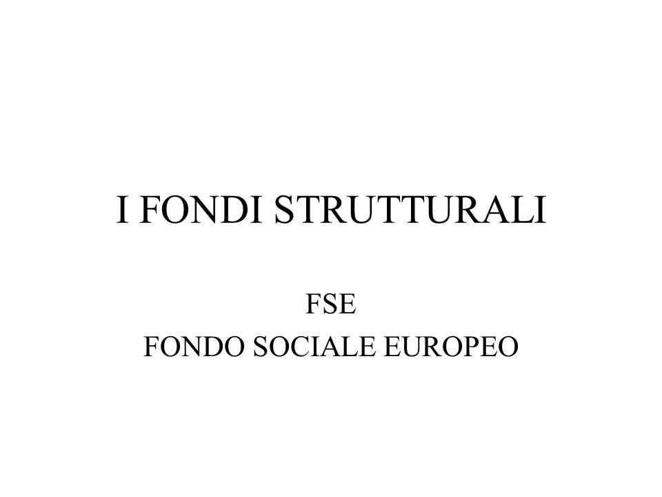 I FONDI STRUTTURALI FSE FONDO SOCIALE EUROPEO