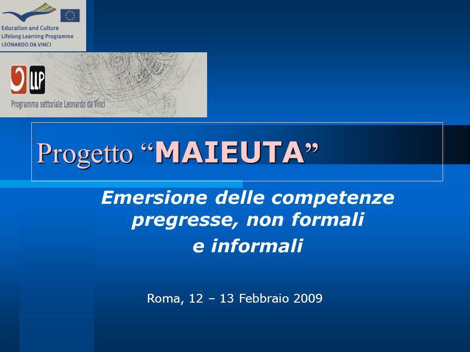 Progetto MAIEUTA Progetto MAIEUTA Emersione delle competenze pregresse, non formali e informali Roma, 12 – 13 Febbraio 2009