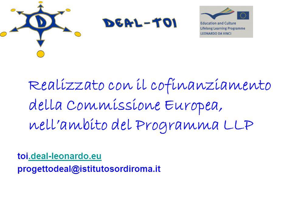Realizzato con il cofinanziamento della Commissione Europea, nellambito del Programma LLP toi.deal-leonardo.eu.deal-leonardo.eu progettodeal@istitutos