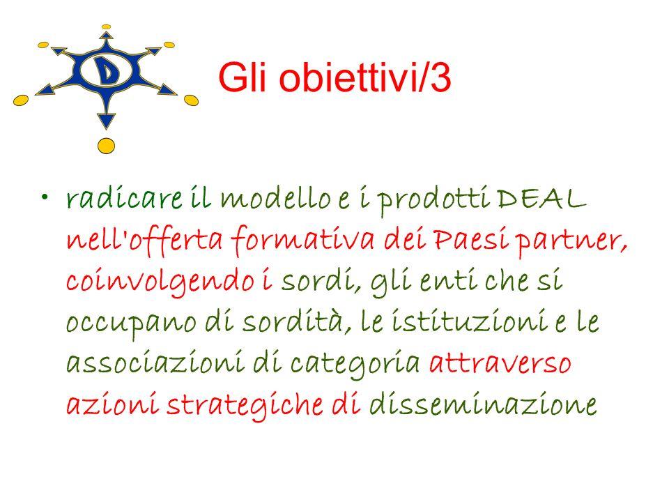 Gli obiettivi/3 radicare il modello e i prodotti DEAL nell'offerta formativa dei Paesi partner, coinvolgendo i sordi, gli enti che si occupano di sord