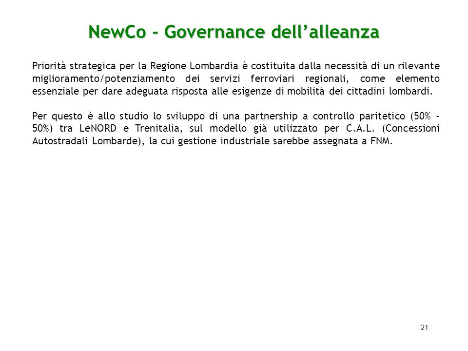 21 NewCo - Governance dellalleanza Priorità strategica per la Regione Lombardia è costituita dalla necessità di un rilevante miglioramento/potenziamen