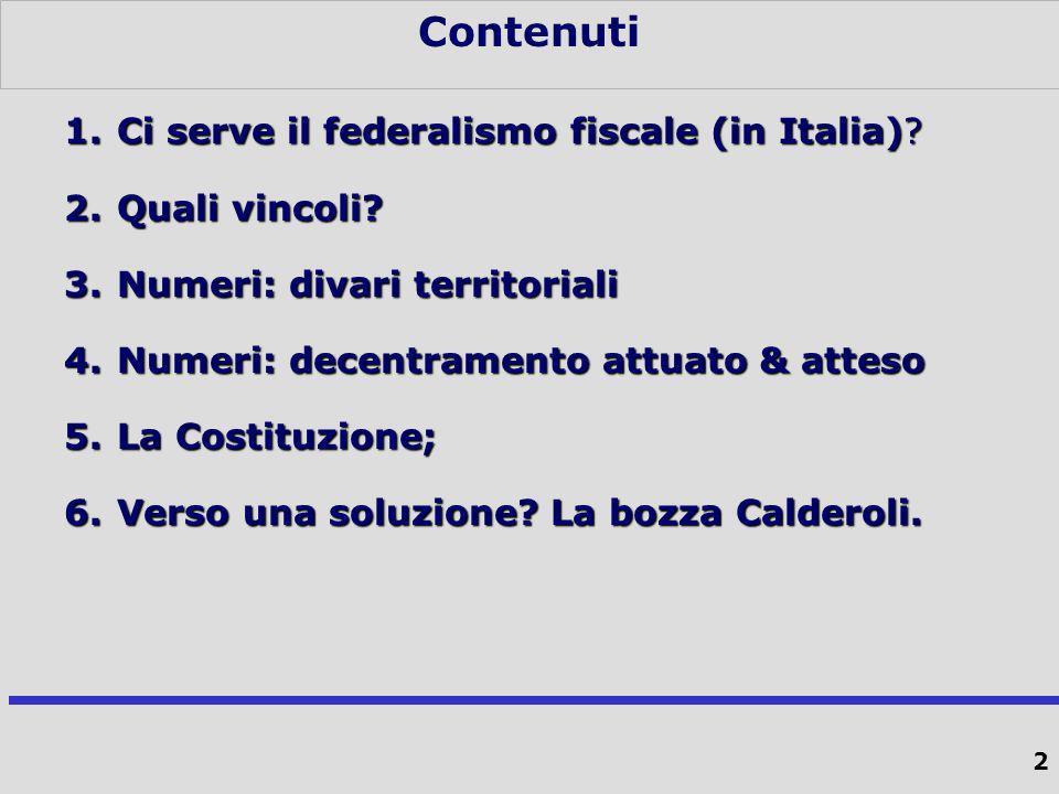 2 Contenuti 1.Ci serve il federalismo fiscale (in Italia).