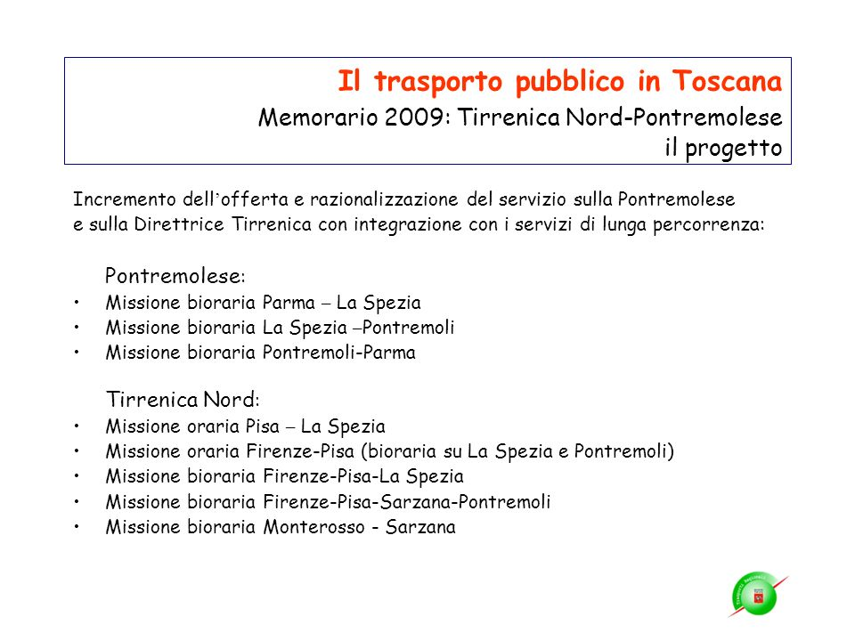 Il trasporto pubblico in Toscana Memorario 2009: Tirrenica Nord-Pontremolese il progetto Incremento dell offerta e razionalizzazione del servizio sull