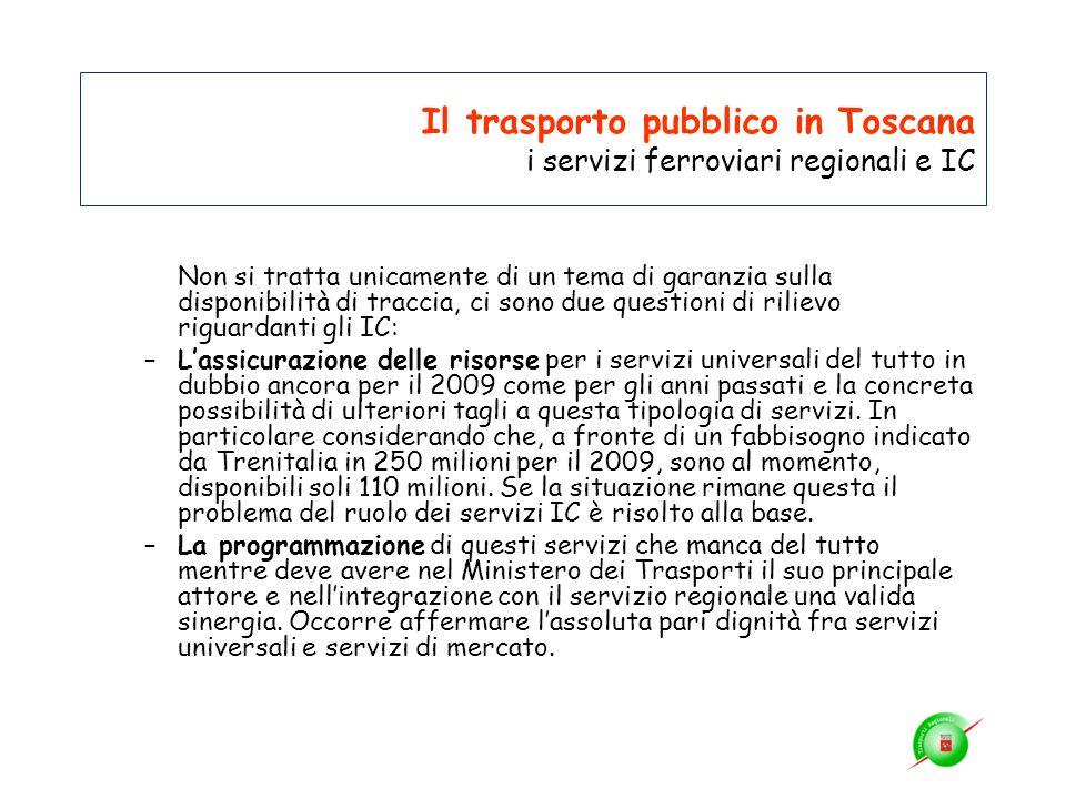Il trasporto pubblico in Toscana i servizi ferroviari regionali e IC Non si tratta unicamente di un tema di garanzia sulla disponibilità di traccia, c