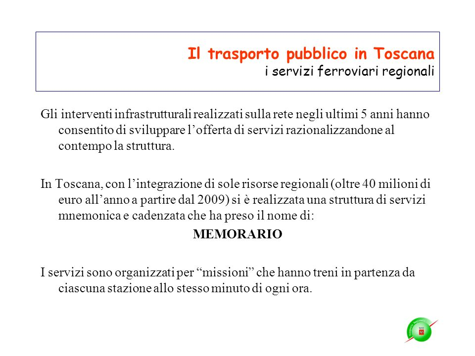 Il trasporto pubblico in Toscana i servizi ferroviari regionali Gli interventi infrastrutturali realizzati sulla rete negli ultimi 5 anni hanno consen