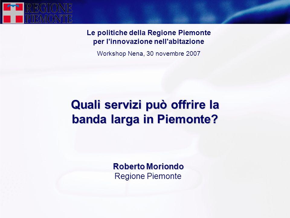 Quali servizi può offrire la banda larga in Piemonte? Le politiche della Regione Piemonte per l'innovazione nell'abitazione Workshop Nena, 30 novembre