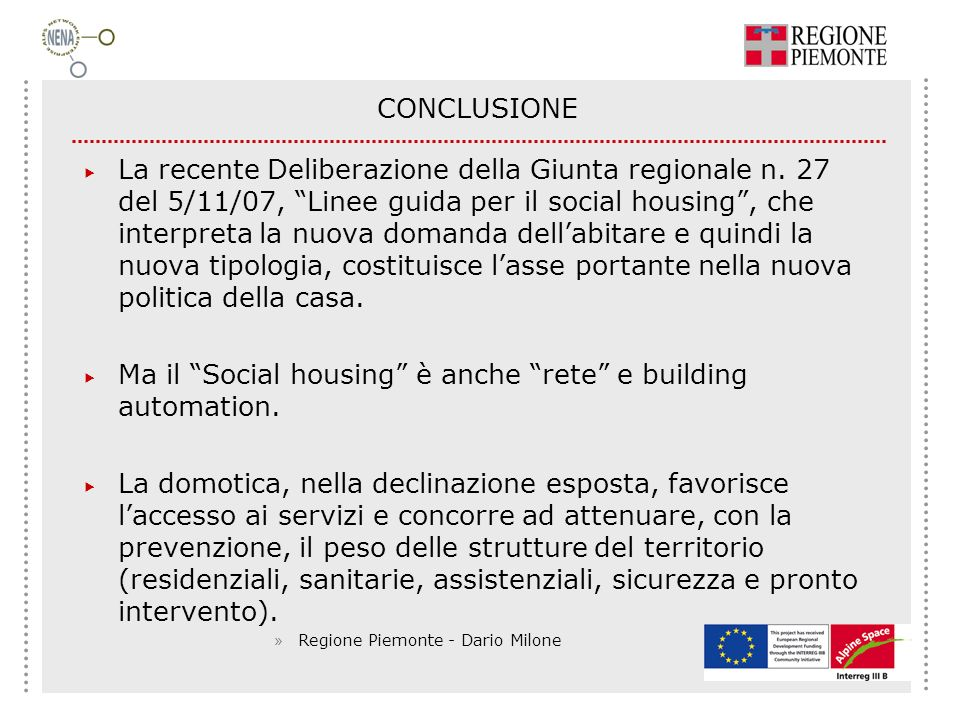 CONCLUSIONE La recente Deliberazione della Giunta regionale n. 27 del 5/11/07, Linee guida per il social housing, che interpreta la nuova domanda dell