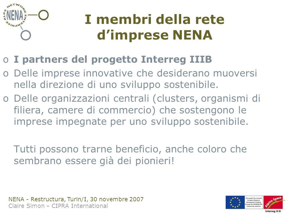 NENA - Restructura, Turin/I, 30 novembre 2007 Claire Simon – CIPRA International I membri della rete dimprese NENA oI partners del progetto Interreg IIIB oDelle imprese innovative che desiderano muoversi nella direzione di uno sviluppo sostenibile.