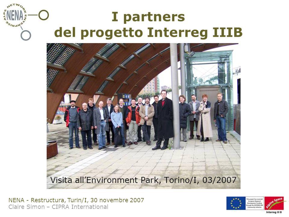 NENA - Restructura, Turin/I, 30 novembre 2007 Claire Simon – CIPRA International I partners del progetto Interreg IIIB Visita allEnvironment Park, Torino/I, 03/2007